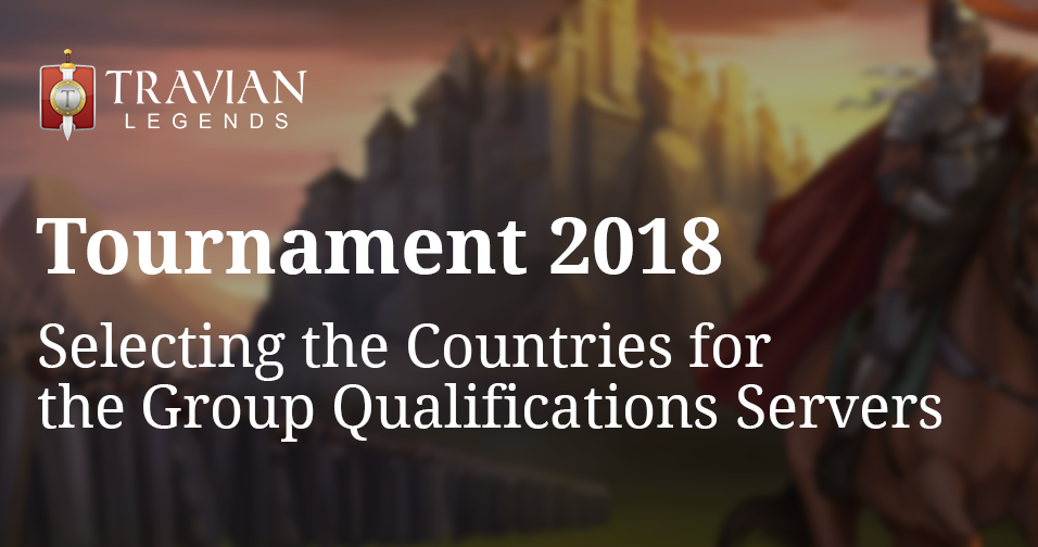 Travian: Legends Tournament 2018: Selecting the Countries for the Group Qualifications Servers