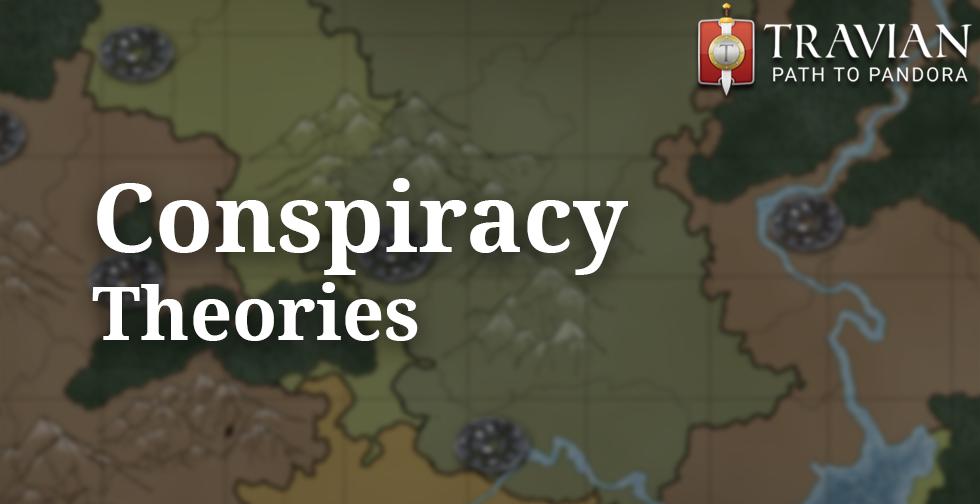 Travian: Path to Pandora ~ Your Conspiracy Theories