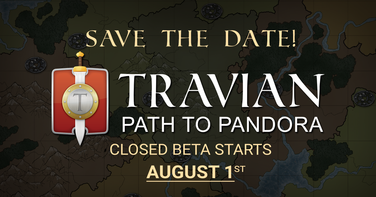 03f4e67f19c We are happy to announce the details of the Travian: Path to Pandora Closed  Beta server.
