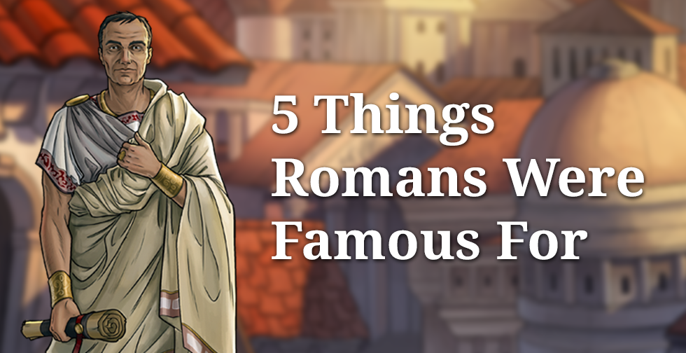 5 Things Romans Were Famous For