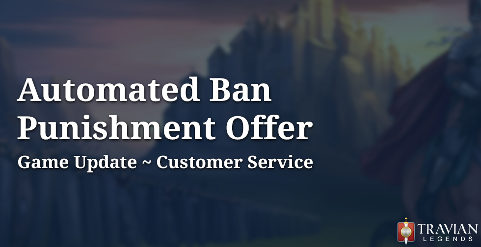 Game Update ~ Automated Ban Punishment Offer ~ Customer Service