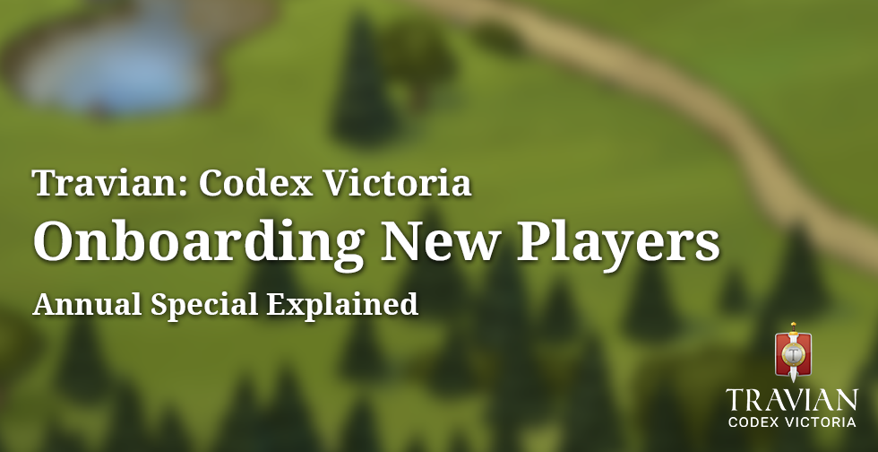 Onboarding New Players ~ Travian: Codex Victoria ~ Annual Special 2019